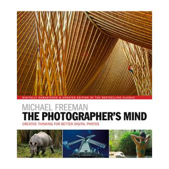 The Photographer's Mind - Creative Thinking for Better Digital Photos