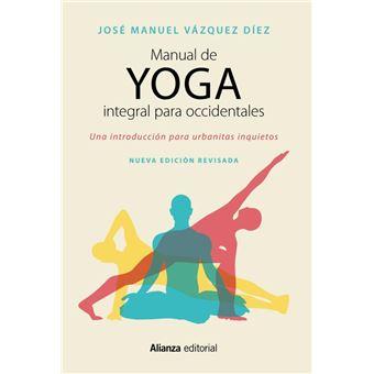 Manual de yoga integral para occidentales: Una introducción para urbanitas inquietos