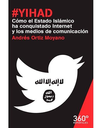 #Yihad. Cómo el Estado Islámico ha conquistado Internet y los medios de comunicación