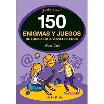150 Enigmas Y Juegos De Logica Para Volverse Loco 5 En Libros Fnac