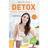 Detox para cambiar tu vida: Cómo alcanzar un peso ideal y ganar en salud y belleza