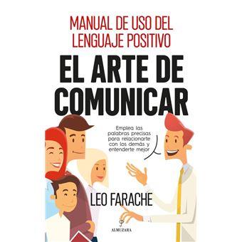 El arte de comunicar - Manual de uso del lenguaje positivo