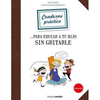 Cuaderno práctico para educar a tu hijo sin gritarle
