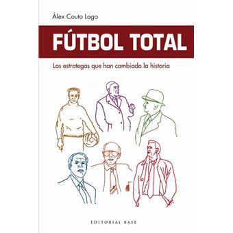 Fútbol Total Los estrategas que han cambiado la historia