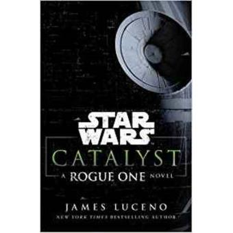 Star Wars: Catalyst: A Rogue One Novel