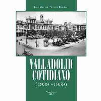 Valladolid cotidiano (1939-1959)