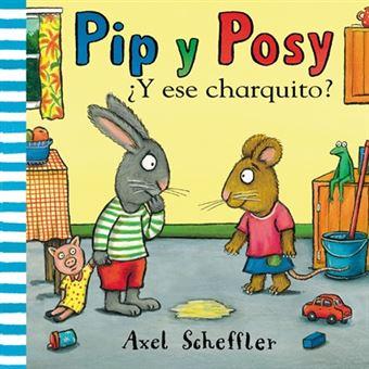 Pip y posy 1. ¿Y ese charquito?