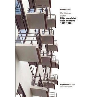 De Weimar a Ulm - Mito y realidad de la Bauhaus 1919-1972