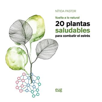 Vuelta a lo natural - 20 plantas saludables para combatir el estrés