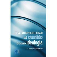 La adaptabilidad al cambio como ideología