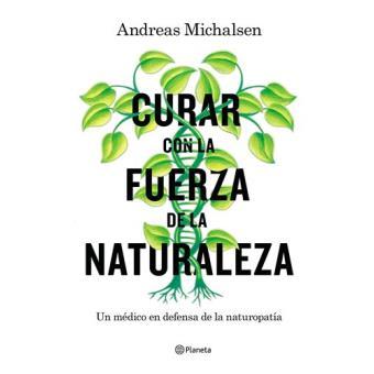 Curar con la fuerza de la naturaleza: Un médico en defensa de la naturopatía