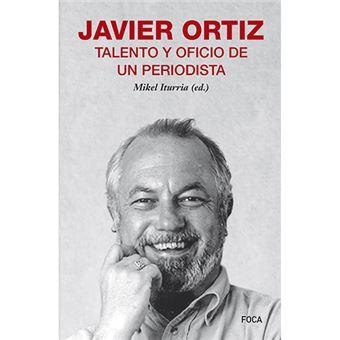 Javier Ortiz - Talento y oficio de un periodista