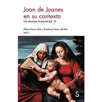Joan de Joanes en su contexto - Un ensayo transversal