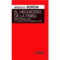El hechicero de la tribu - Mario Vargas Llosa y el liberalismo en América Latina