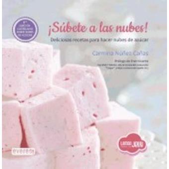 ¡Súbete a las nubes!: Deliciosas recetas para hacer nubes de azúcar