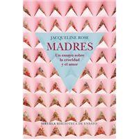 Madres: Un ensayo sobre la crueldad y el amor