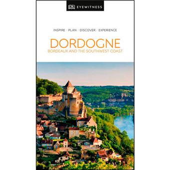 DK Eyewitness Travel Guide - Dordogne, Bordeaux and the Southwest Coast