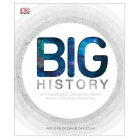 Big History. El apasionante viaje que nos ha llevado desde el origen del tiempo hasta la revolución digital