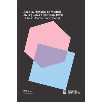 Asedio. Historia de Madrid en la guerra civil (1936-1939)