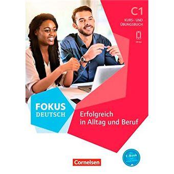 Fokus Deutsch - Erfolgreich in Alltag und Beruf - C1 - Kurs-und, Übungsbuch