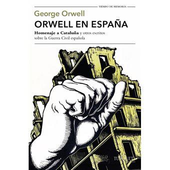 Orwell en España. Homenaje a Cataluña y otros escritos sobre la guerra civil española