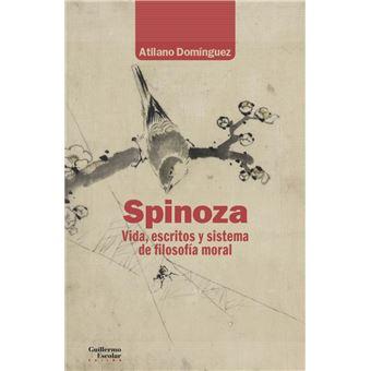 Spinoza - Vida, escritos y sistema de filosofía moral