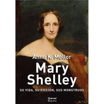 Mary Shelley - Su vida, su ficción, sus monstruos
