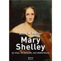 Mary Shelley - Su vida, su ficción, sus monstruos