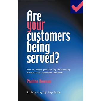 Are Your Customers Being Served?: How to Boost Profits by Delivering Exceptional Customer Service