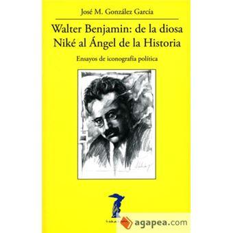 Walter Benjamin: de la diosa Niké al Ángel de la Historia: Ensayos de iconografía política