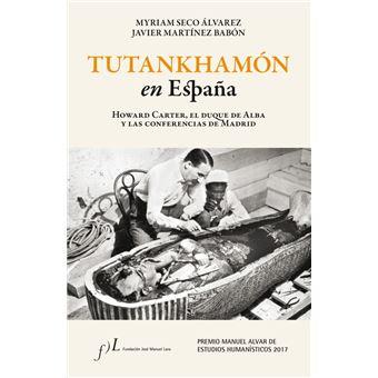 Tutankhamón en España. Howard Carter, el duque de Alba y las conf. de Madrid
