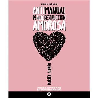 Antimanual de autodestrucción amorosa