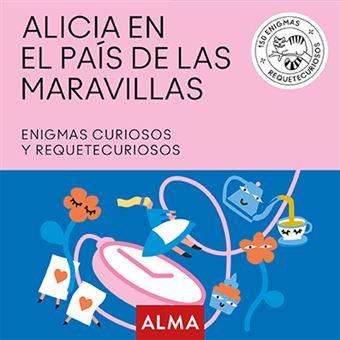 Alicia En El País De Las Maravillas Enigmas Curiosos Y Requetecuriosos 5 En Libros Fnac