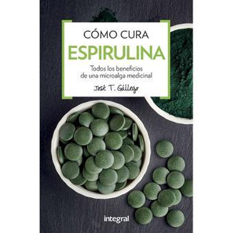 Cómo cura: Espirulina. Todos los beneficios de una microalga medicinal