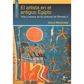 El artista en el Antiguo Egipto - Vida y carrera de los pintores de Ramsés II