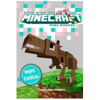 Como divertirse aún más con Minecraft para siempre. Mods y ciencia