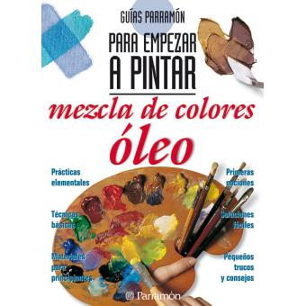 Guías parramon para empezar a pintar mezcla de colores:oleo