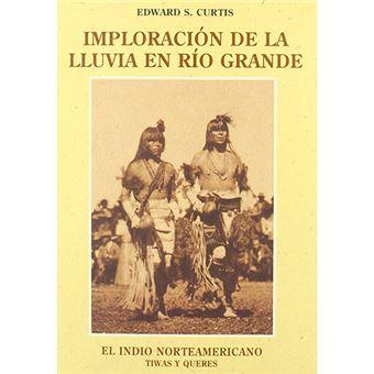 El indio norteamericano - Imploración de la lluvia en Río Grande