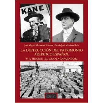 La destrucción del patrimonio artístico español. W.R. Hearst: el gran acaparador