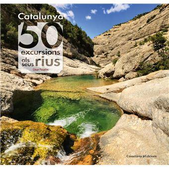 Catalunya. 50 excursions als seus rius