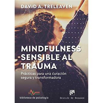 Mindfulness sensible al trauma. Prácticas para una curación segura y transformadora