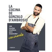 La cocina de Gonzalo D´Ambrosio. 100 recetas infalibles para sorprender cocinando