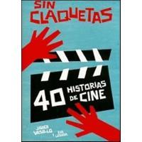 Sin claquetas. 40 historias de cine