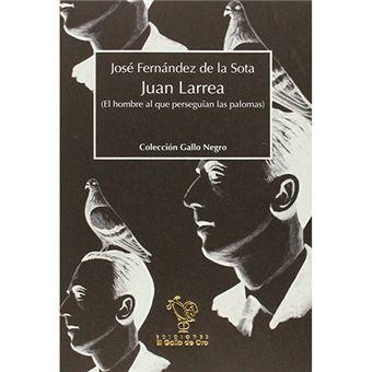 Juan Larrea - El hombre al que perseguían las palomas