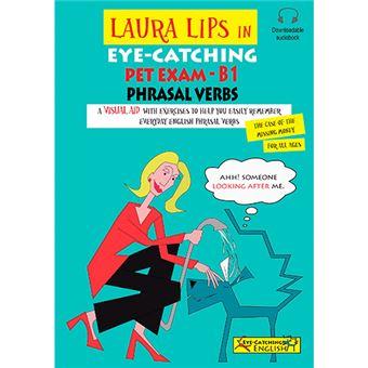 Laura Lips in Eye-Catching - Pet Exam B1 - Phrasal Verbs