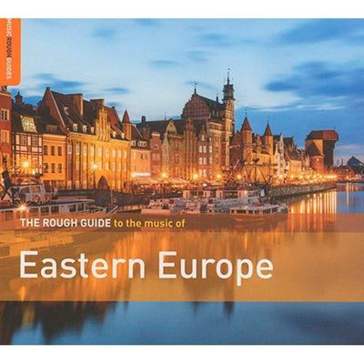 Eastern Europe. The Rough Guide to the Music of Eastern Europe