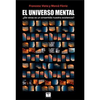 El universo mental - ¿De veras es un sinsentido nuestra existencia?