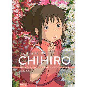 El viaje de Chihiro. Nada de lo que sucede se olvida jamás...
