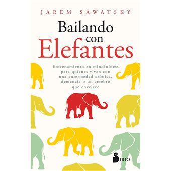 Bailando con elefantes - Entrenamiento en mindfulness para quienes viven con una enfermedad crónica, demencia o un cerebro que envejece