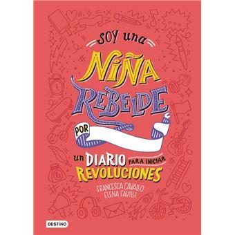 Soy una niña rebelde - Un diario para iniciar revoluciones